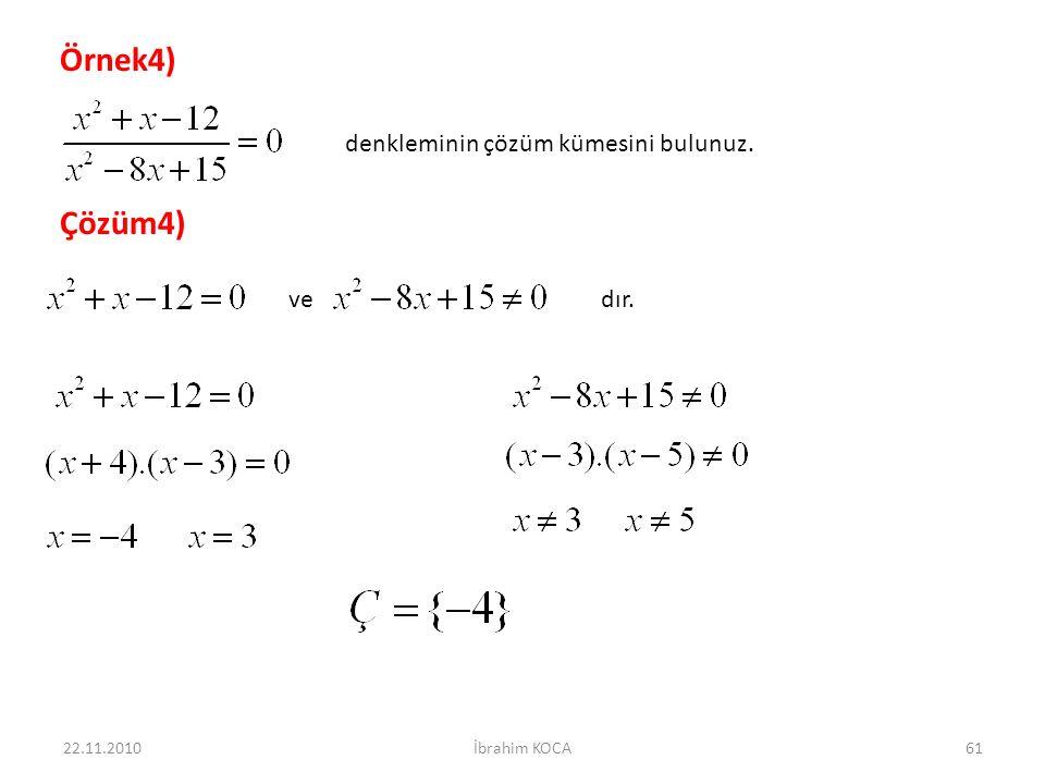 22.11.2010İbrahim KOCA61 Örnek4) denkleminin çözüm kümesini bulunuz. Çözüm4) ve dır.
