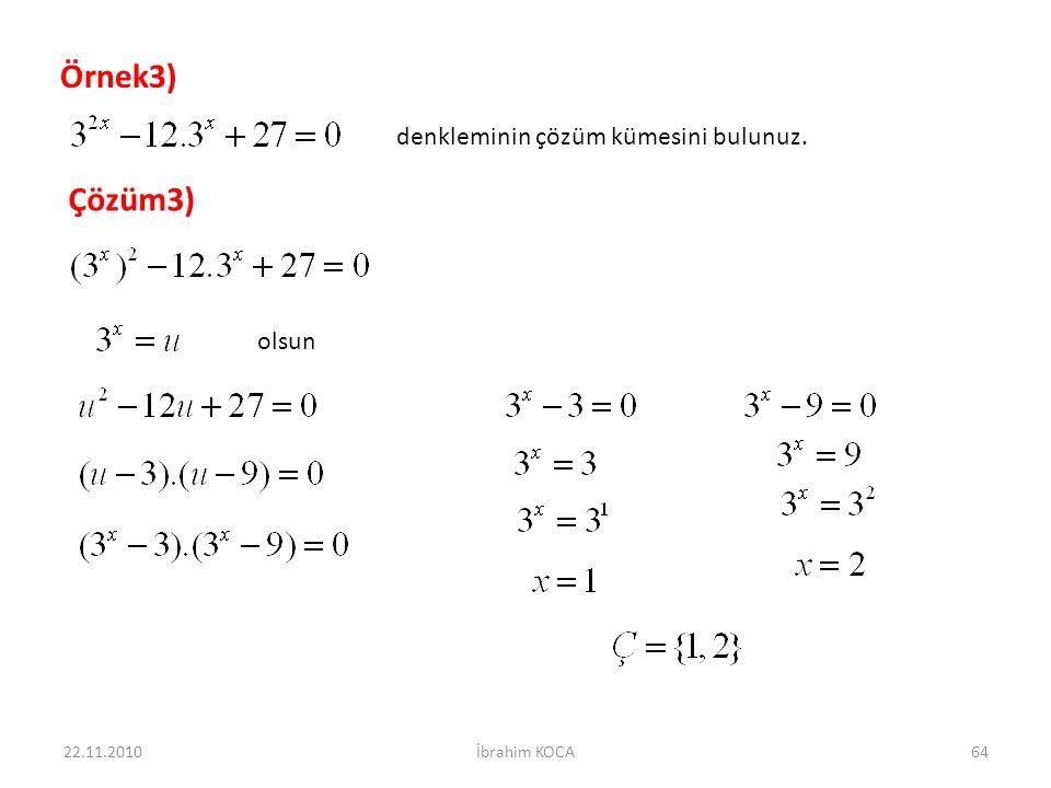 22.11.2010İbrahim KOCA64 Örnek3) denkleminin çözüm kümesini bulunuz. Çözüm3) olsun