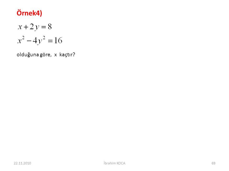 22.11.2010İbrahim KOCA69 Örnek4) olduğuna göre, x kaçtır?