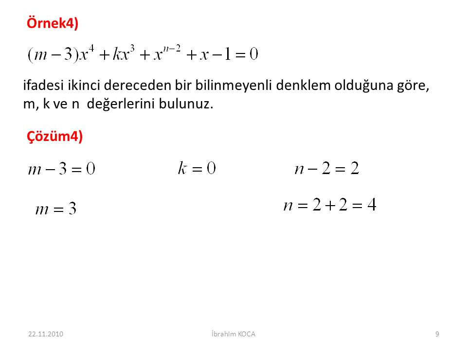 Örnek4) ifadesi ikinci dereceden bir bilinmeyenli denklem olduğuna göre, m, k ve n değerlerini bulunuz.