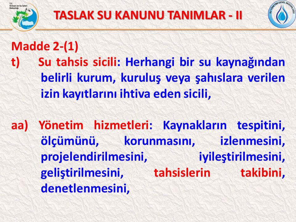 TASLAK SU KANUNU TANIMLAR - II Madde 2-(1) t) Su tahsis sicili: Herhangi bir su kaynağından belirli kurum, kuruluş veya şahıslara verilen izin kayıtla