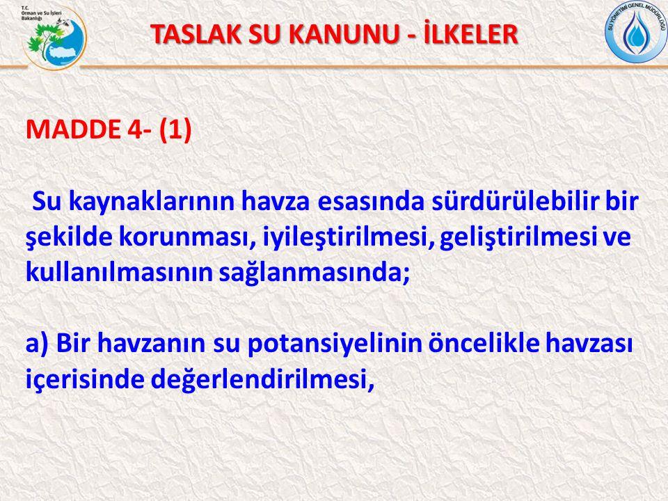 TASLAK SU KANUNU - İLKELER MADDE 4- (1) Su kaynaklarının havza esasında sürdürülebilir bir şekilde korunması, iyileştirilmesi, geliştirilmesi ve kulla