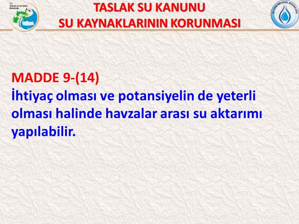 TASLAK SU KANUNU SU KAYNAKLARININ KORUNMASI MADDE 9-(14) İhtiyaç olması ve potansiyelin de yeterli olması halinde havzalar arası su aktarımı yapılabilir.