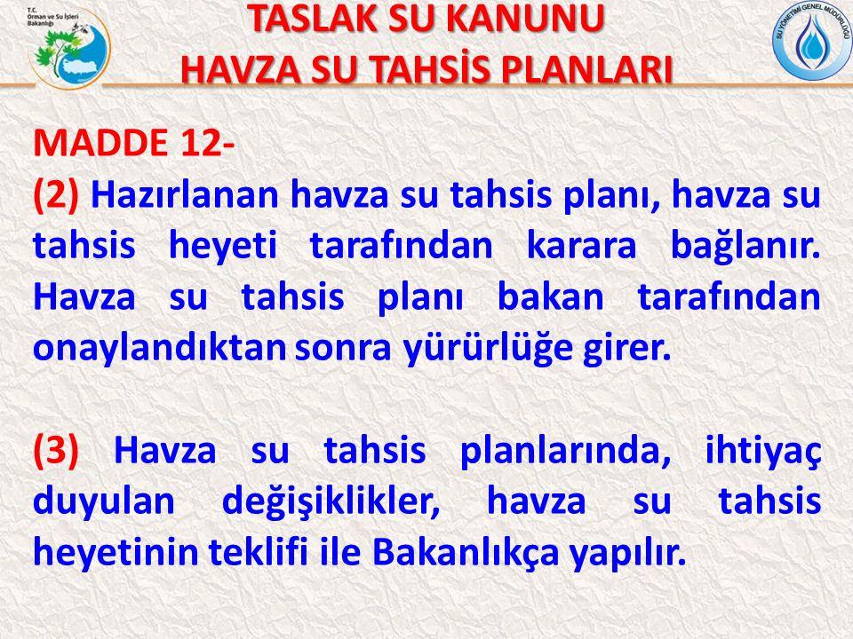 TASLAK SU KANUNU HAVZA SU TAHSİS PLANLARI MADDE 12- (2) Hazırlanan havza su tahsis planı, havza su tahsis heyeti tarafından karara bağlanır.