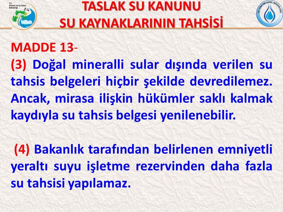 TASLAK SU KANUNU SU KAYNAKLARININ TAHSİSİ MADDE 13- (3) Doğal mineralli sular dışında verilen su tahsis belgeleri hiçbir şekilde devredilemez.