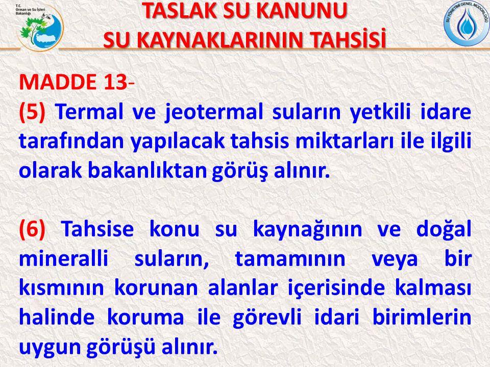 TASLAK SU KANUNU SU KAYNAKLARININ TAHSİSİ MADDE 13- (5) Termal ve jeotermal suların yetkili idare tarafından yapılacak tahsis miktarları ile ilgili olarak bakanlıktan görüş alınır.