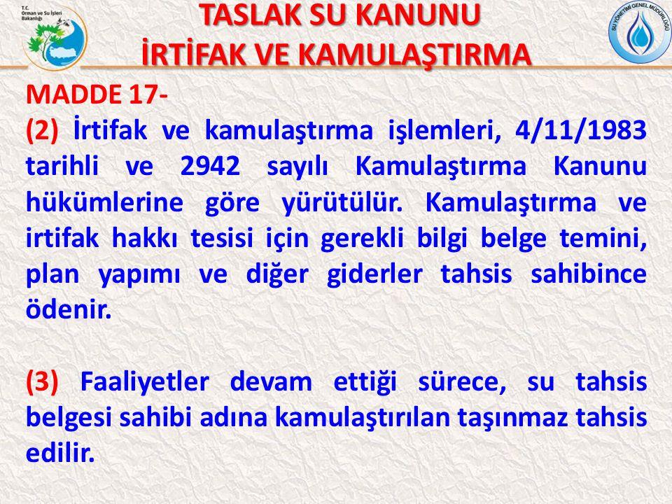TASLAK SU KANUNU TASLAK SU KANUNU İRTİFAK VE KAMULAŞTIRMA MADDE 17- (2) İrtifak ve kamulaştırma işlemleri, 4/11/1983 tarihli ve 2942 sayılı Kamulaştırma Kanunu hükümlerine göre yürütülür.
