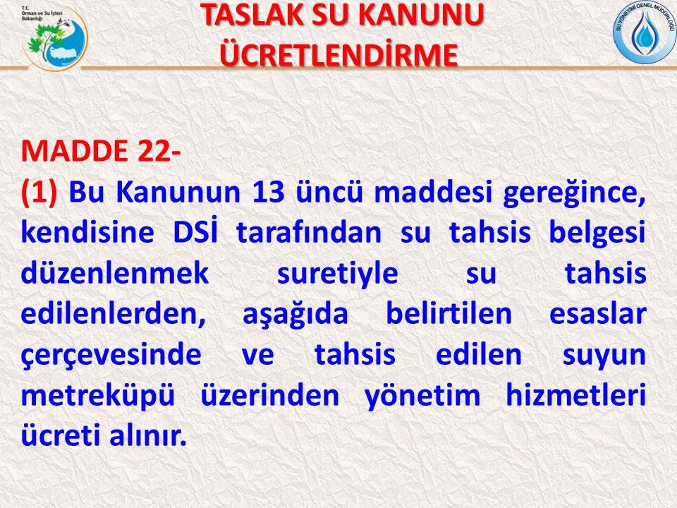 TASLAK SU KANUNU TASLAK SU KANUNUÜCRETLENDİRME MADDE 22- (1) Bu Kanunun 13 üncü maddesi gereğince, kendisine DSİ tarafından su tahsis belgesi düzenlen