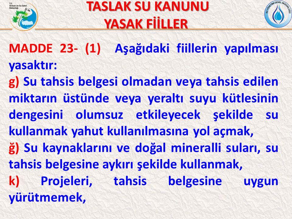 TASLAK SU KANUNU TASLAK SU KANUNU YASAK FİİLLER MADDE 23- (1) Aşağıdaki fiillerin yapılması yasaktır: g) Su tahsis belgesi olmadan veya tahsis edilen
