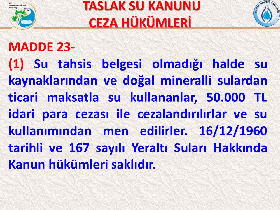 TASLAK SU KANUNU TASLAK SU KANUNU CEZA HÜKÜMLERİ MADDE 23- (1) Su tahsis belgesi olmadığı halde su kaynaklarından ve doğal mineralli sulardan ticari m