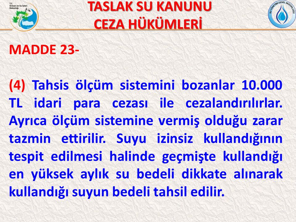 TASLAK SU KANUNU TASLAK SU KANUNU CEZA HÜKÜMLERİ MADDE 23- (4) Tahsis ölçüm sistemini bozanlar 10.000 TL idari para cezası ile cezalandırılırlar. Ayrı