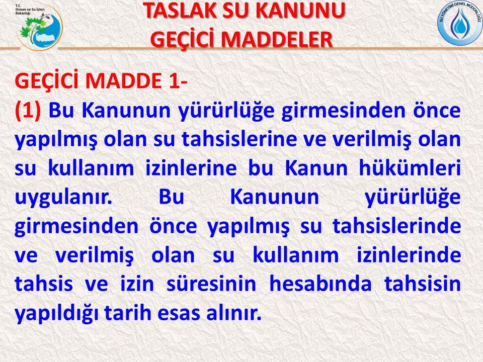 TASLAK SU KANUNU TASLAK SU KANUNU GEÇİCİ MADDELER GEÇİCİ MADDE 1- (1) Bu Kanunun yürürlüğe girmesinden önce yapılmış olan su tahsislerine ve verilmiş