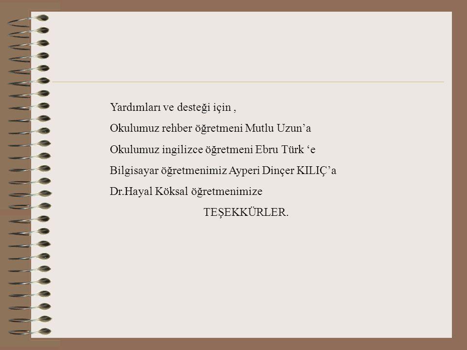 Yardımları ve desteği için, Okulumuz rehber öğretmeni Mutlu Uzun'a Okulumuz ingilizce öğretmeni Ebru Türk 'e Bilgisayar öğretmenimiz Ayperi Dinçer KIL