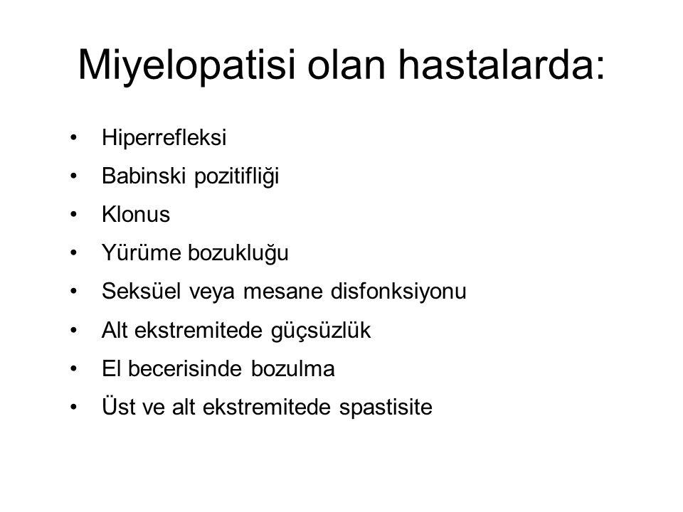 Miyelopatisi olan hastalarda: Hiperrefleksi Babinski pozitifliği Klonus Yürüme bozukluğu Seksüel veya mesane disfonksiyonu Alt ekstremitede güçsüzlük El becerisinde bozulma Üst ve alt ekstremitede spastisite