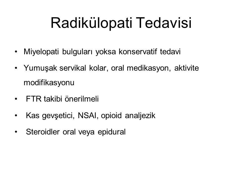 Radikülopati Tedavisi Miyelopati bulguları yoksa konservatif tedavi Yumuşak servikal kolar, oral medikasyon, aktivite modifikasyonu FTR takibi önerilmeli Kas gevşetici, NSAI, opioid analjezik Steroidler oral veya epidural