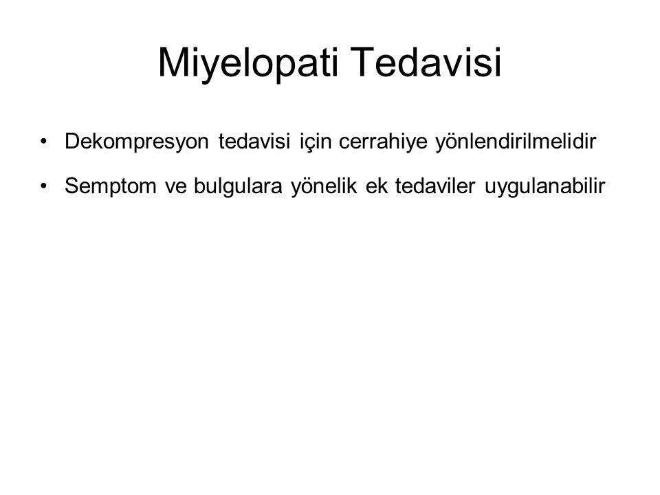 Miyelopati Tedavisi Dekompresyon tedavisi için cerrahiye yönlendirilmelidir Semptom ve bulgulara yönelik ek tedaviler uygulanabilir