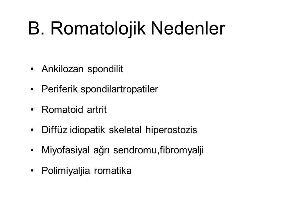B. Romatolojik Nedenler Ankilozan spondilit Periferik spondilartropatiler Romatoid artrit Diffüz idiopatik skeletal hiperostozis Miyofasiyal ağrı send