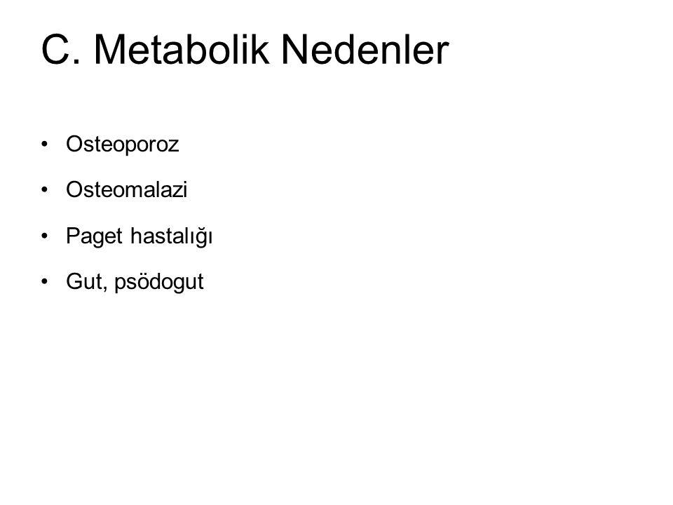 C. Metabolik Nedenler Osteoporoz Osteomalazi Paget hastalığı Gut, psödogut