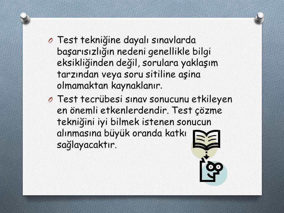 O Test tekniğine dayalı sınavlarda başarısızlığın nedeni genellikle bilgi eksikliğinden değil, sorulara yaklaşım tarzından veya soru sitiline aşina olmamaktan kaynaklanır.
