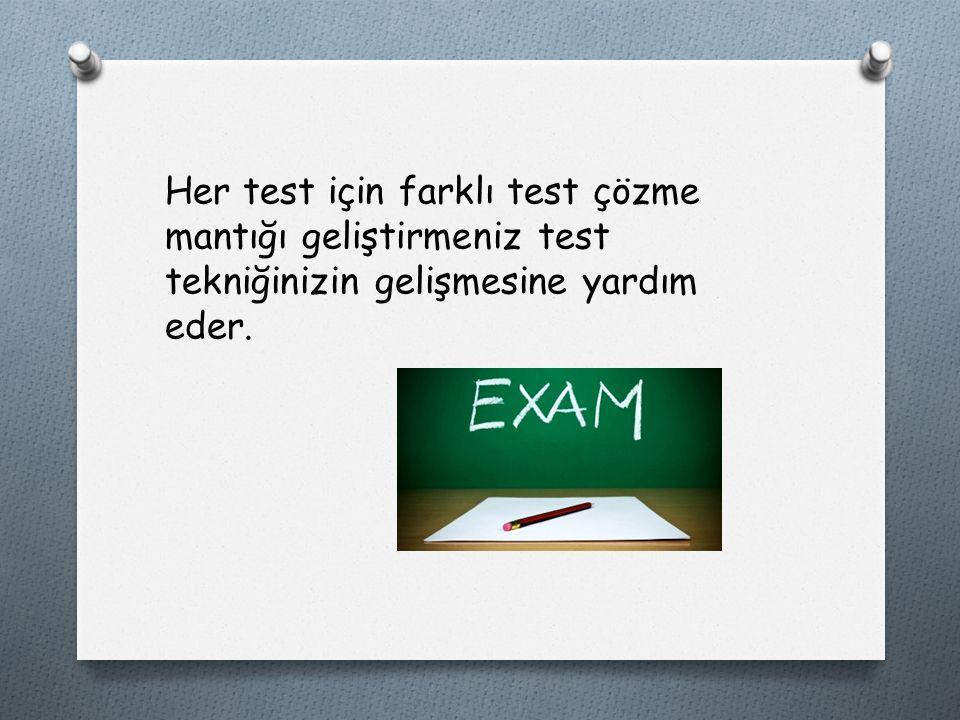 Her test için farklı test çözme mantığı geliştirmeniz test tekniğinizin gelişmesine yardım eder.