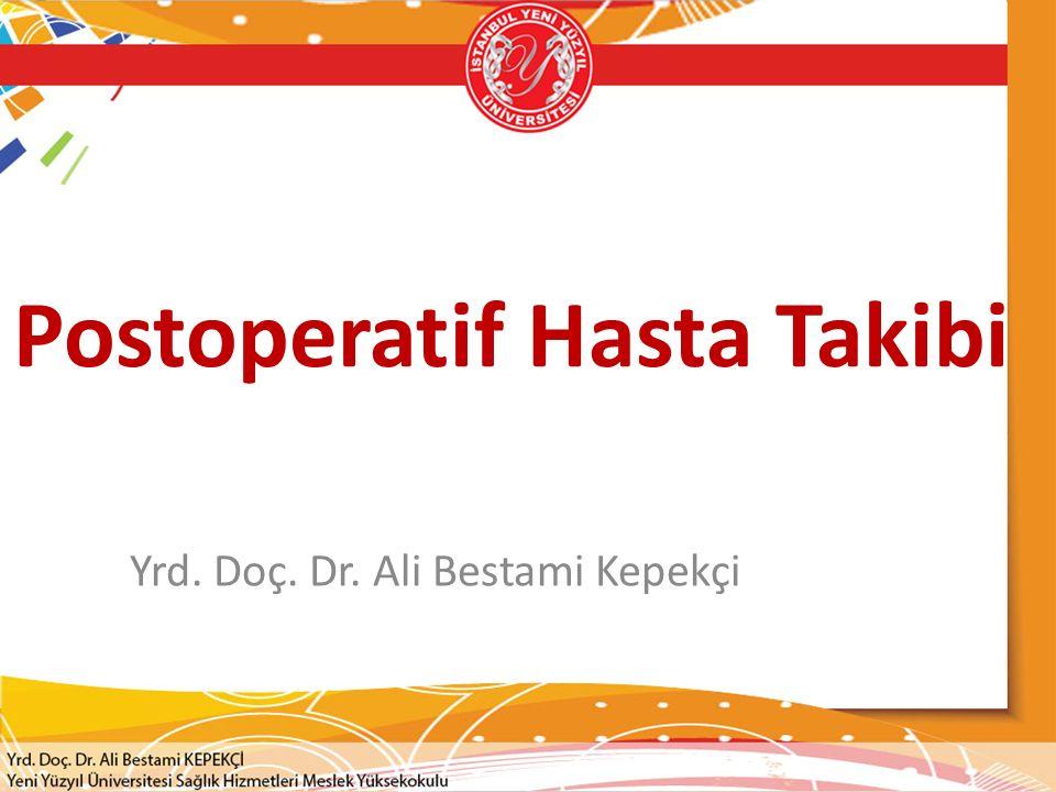 Postoperatif Hasta Takibi Yrd. Doç. Dr. Ali Bestami Kepekçi