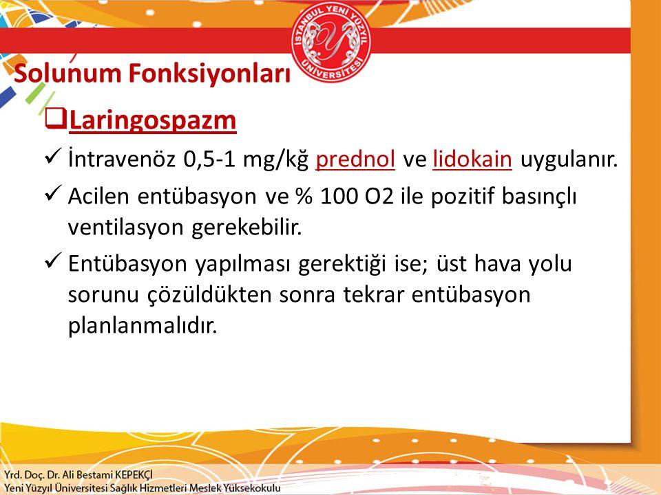 Solunum Fonksiyonları  Laringospazm İntravenöz 0,5-1 mg/kğ prednol ve lidokain uygulanır. Acilen entübasyon ve % 100 O2 ile pozitif basınçlı ventilas