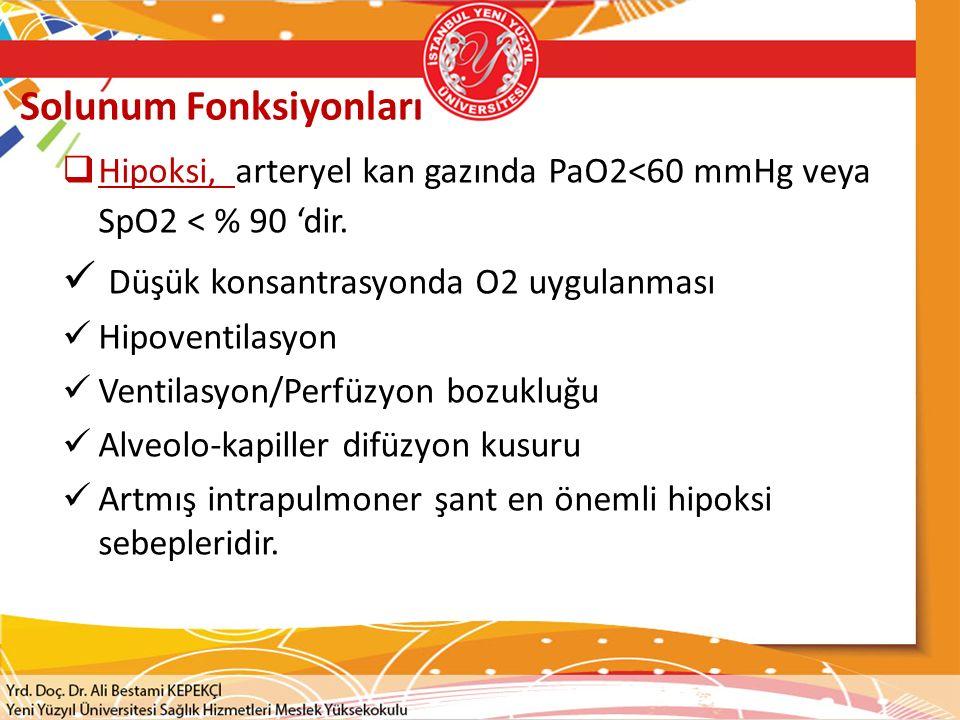 Solunum Fonksiyonları  Hipoksi, arteryel kan gazında PaO2<60 mmHg veya SpO2 < % 90 'dir. Düşük konsantrasyonda O2 uygulanması Hipoventilasyon Ventila