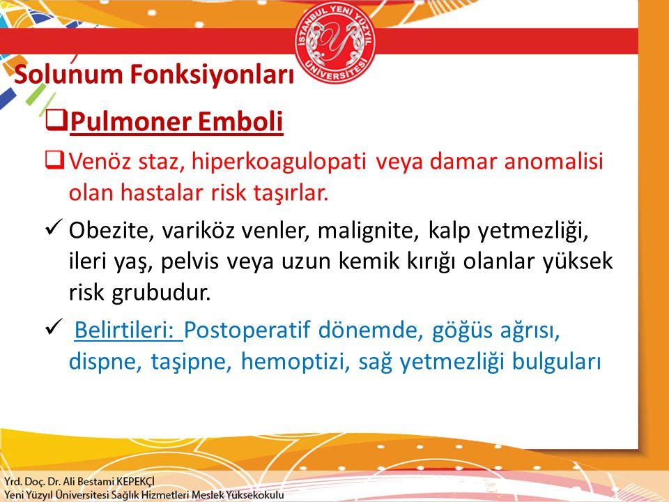 Solunum Fonksiyonları  Pulmoner Emboli  Venöz staz, hiperkoagulopati veya damar anomalisi olan hastalar risk taşırlar. Obezite, variköz venler, mali