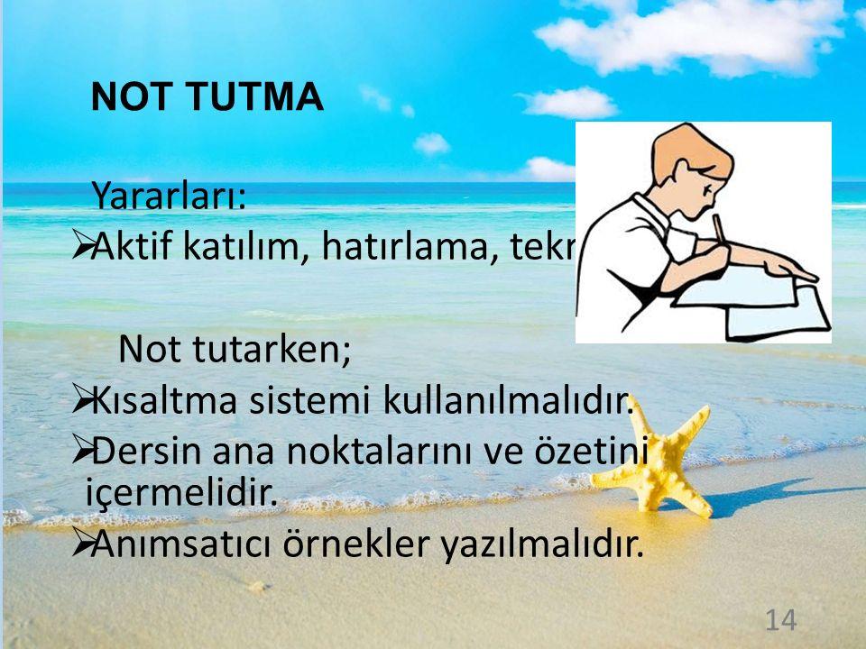 NOT TUTMA Yararları:  Aktif katılım, hatırlama, tekrar Not tutarken;  Kısaltma sistemi kullanılmalıdır.