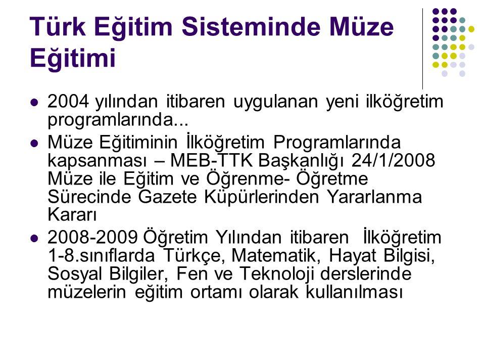 Türk Eğitim Sisteminde Müze Eğitimi 2004 yılından itibaren uygulanan yeni ilköğretim programlarında...