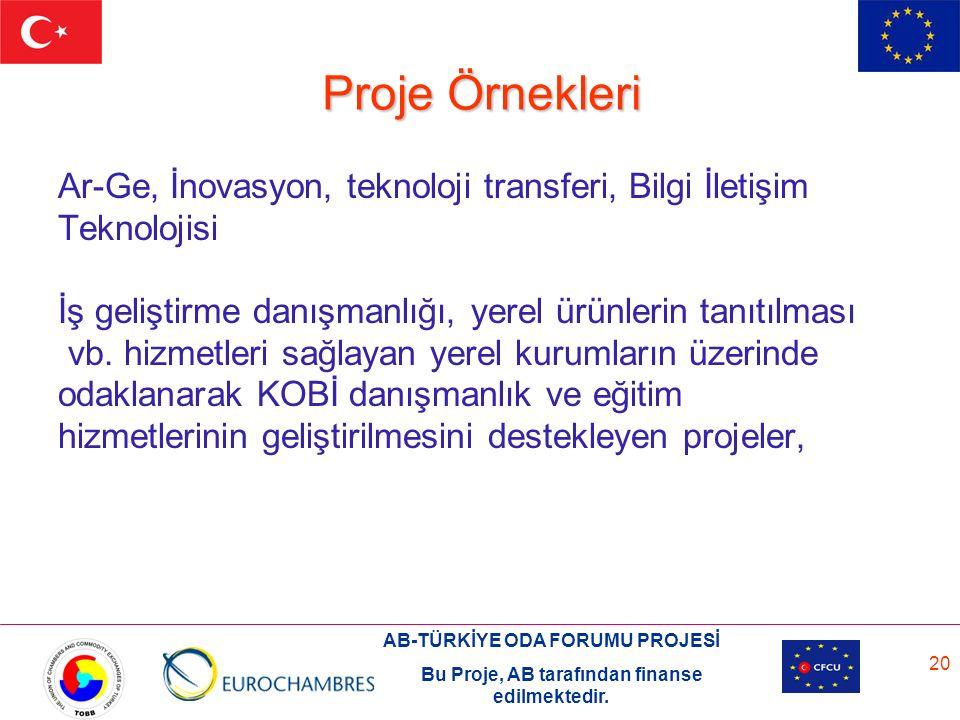 AB-TÜRKİYE ODA FORUMU PROJESİ Bu Proje, AB tarafından finanse edilmektedir. 20 Proje Örnekleri Ar-Ge, İnovasyon, teknoloji transferi, Bilgi İletişim T