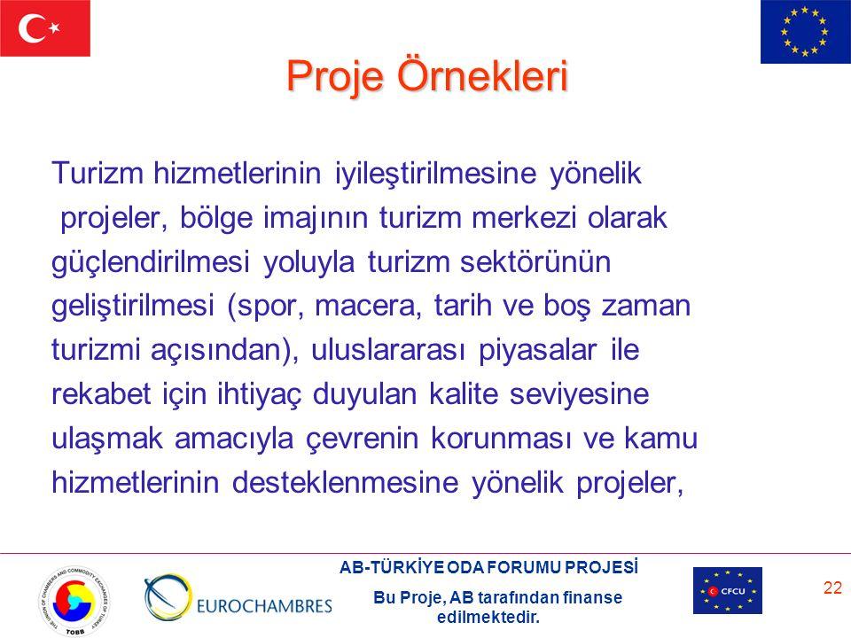 AB-TÜRKİYE ODA FORUMU PROJESİ Bu Proje, AB tarafından finanse edilmektedir. 22 Turizm hizmetlerinin iyileştirilmesine yönelik projeler, bölge imajının