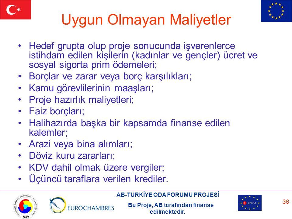 AB-TÜRKİYE ODA FORUMU PROJESİ Bu Proje, AB tarafından finanse edilmektedir. 36 Uygun Olmayan Maliyetler Hedef grupta olup proje sonucunda işverenlerce
