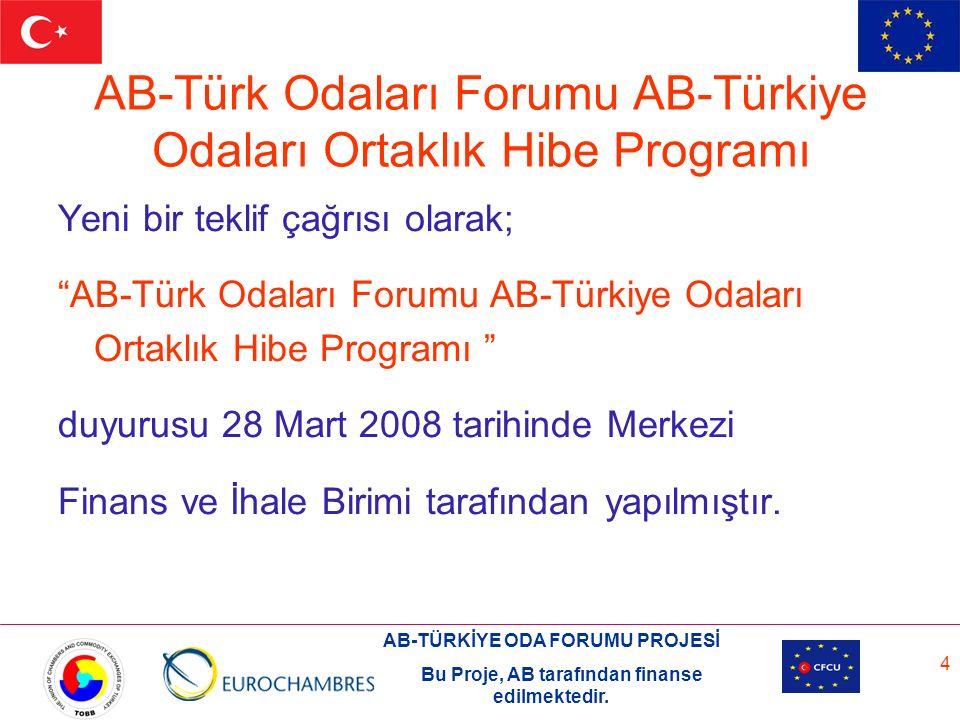 AB-TÜRKİYE ODA FORUMU PROJESİ Bu Proje, AB tarafından finanse edilmektedir. 4 AB-Türk Odaları Forumu AB-Türkiye Odaları Ortaklık Hibe Programı Yeni bi