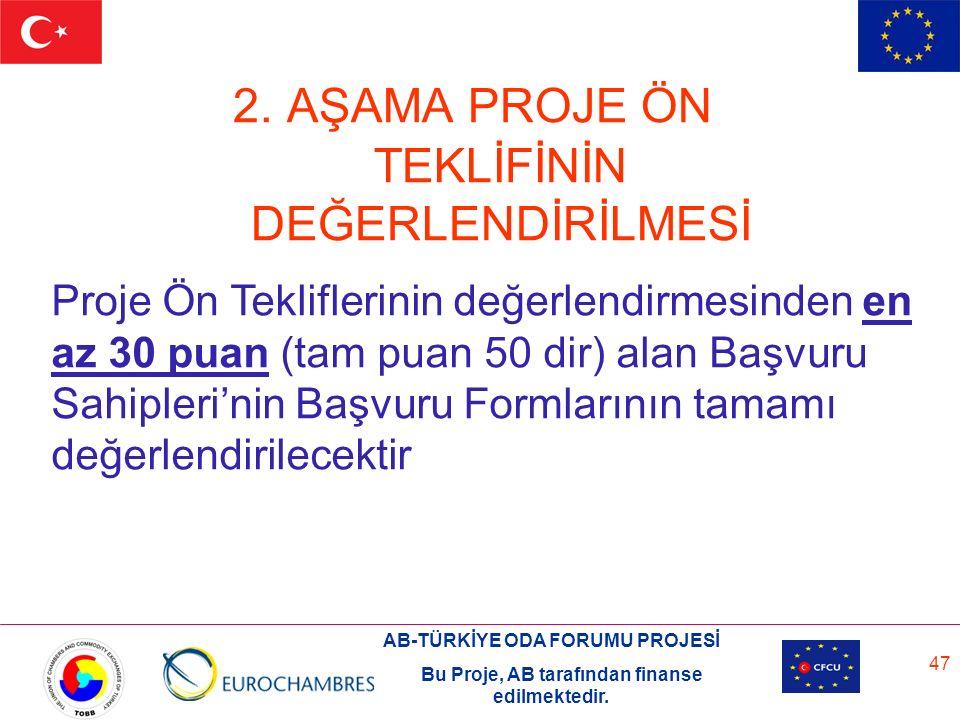 AB-TÜRKİYE ODA FORUMU PROJESİ Bu Proje, AB tarafından finanse edilmektedir. 47 2. AŞAMA PROJE ÖN TEKLİFİNİN DEĞERLENDİRİLMESİ Proje Ön Tekliflerinin d