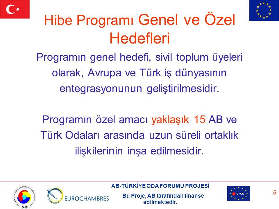AB-TÜRKİYE ODA FORUMU PROJESİ Bu Proje, AB tarafından finanse edilmektedir. 5 Hibe Programı Genel ve Özel Hedefleri Programın genel hedefi, sivil topl
