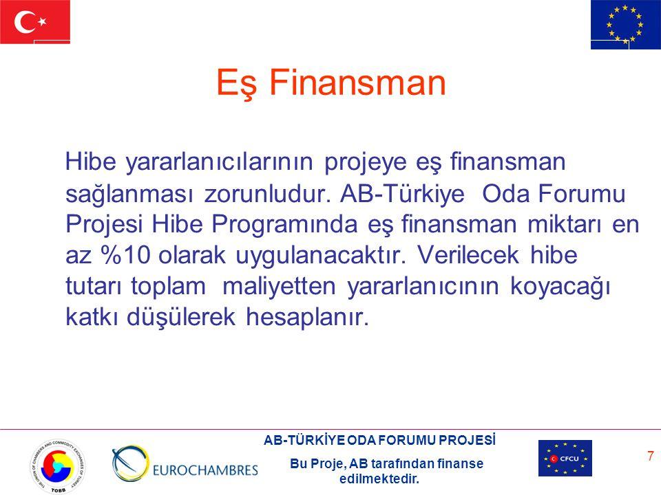 AB-TÜRKİYE ODA FORUMU PROJESİ Bu Proje, AB tarafından finanse edilmektedir. 7 Eş Finansman Hibe yararlanıcılarının projeye eş finansman sağlanması zor