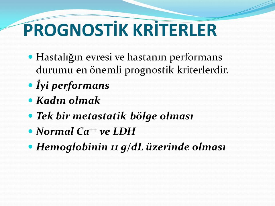 PROGNOSTİK KRİTERLER Hastalığın evresi ve hastanın performans durumu en önemli prognostik kriterlerdir.