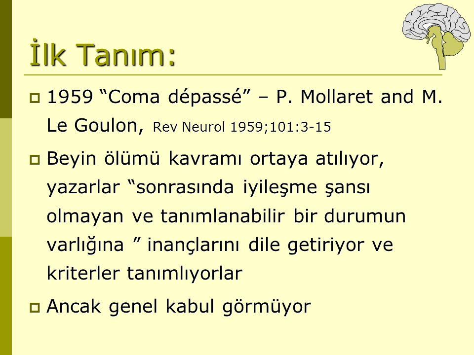 """İlk Tanım:  1959 """"Coma dépassé"""" – P. Mollaret and M. Le Goulon, Rev Neurol 1959;101:3-15  Beyin ölümü kavramı ortaya atılıyor, yazarlar """"sonrasında"""