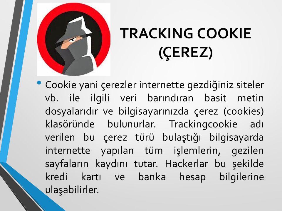 TRACKING COOKIE (ÇEREZ) Cookie yani çerezler internette gezdiğiniz siteler vb. ile ilgili veri barındıran basit metin dosyalarıdır ve bilgisayarınızda