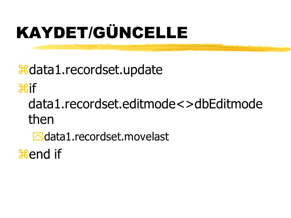 İPTAL ET zdata1.updatecontrols zif data1.recordset.editmode=dbEditAdd then ydata1.recordset.cancelupdate zend if