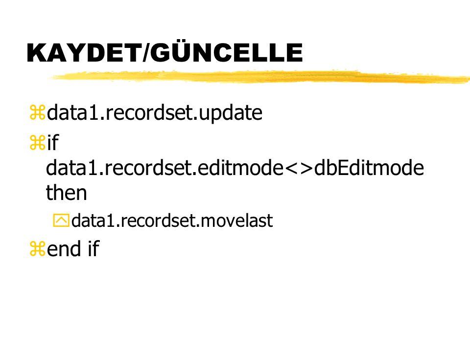 KAYDET/GÜNCELLE zdata1.recordset.update zif data1.recordset.editmode<>dbEditmode then ydata1.recordset.movelast zend if