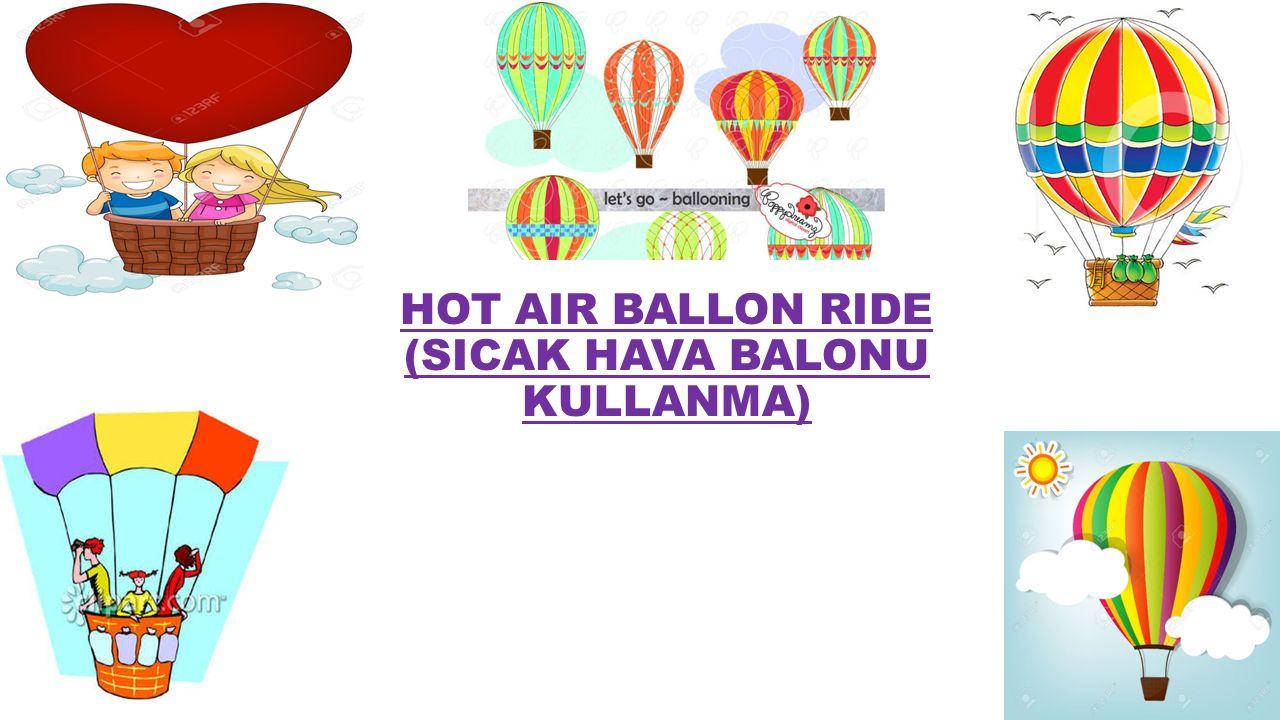 HOT AIR BALLON RIDE (SICAK HAVA BALONU KULLANMA)