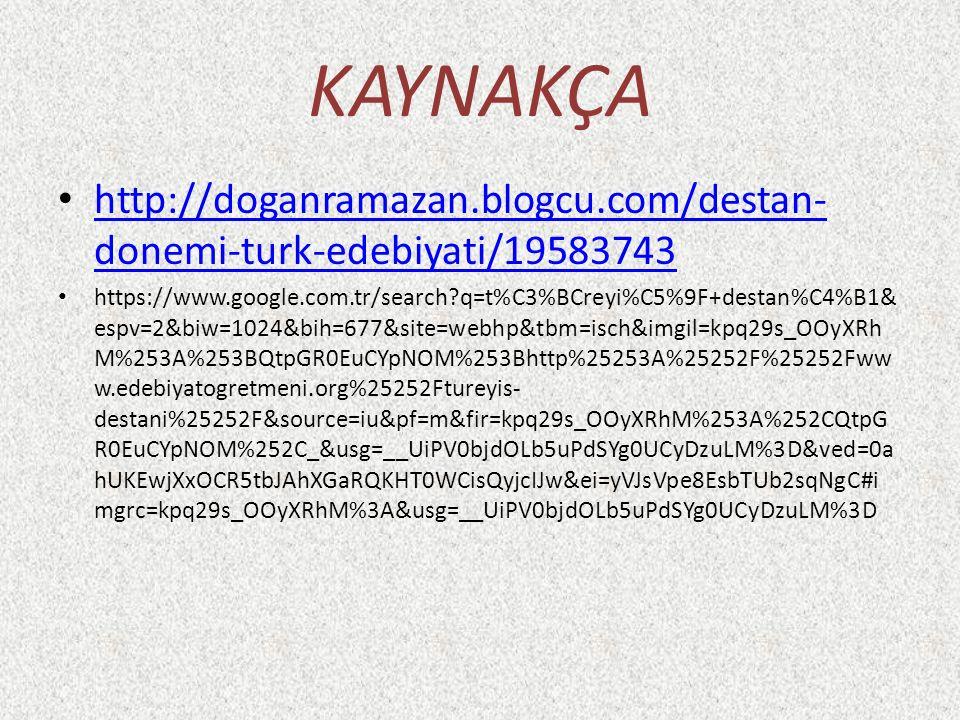 KAYNAKÇA http://doganramazan.blogcu.com/destan- donemi-turk-edebiyati/19583743 http://doganramazan.blogcu.com/destan- donemi-turk-edebiyati/19583743 h