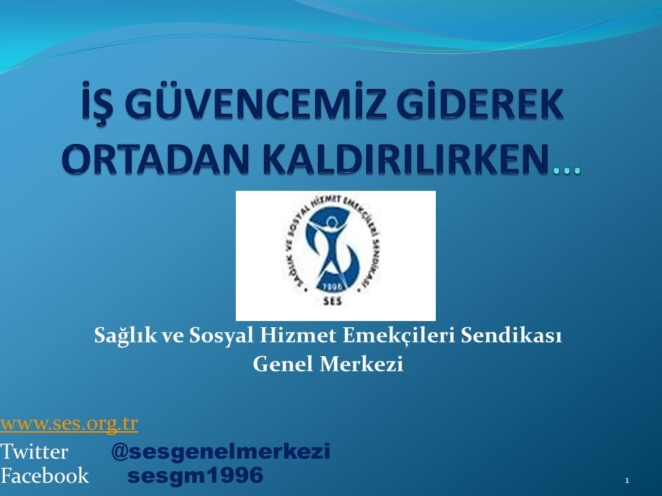 Sağlık ve Sosyal Hizmet Emekçileri Sendikası Genel Merkezi www.ses.org.tr Twitter @sesgenelmerkezi Facebook sesgm1996 1