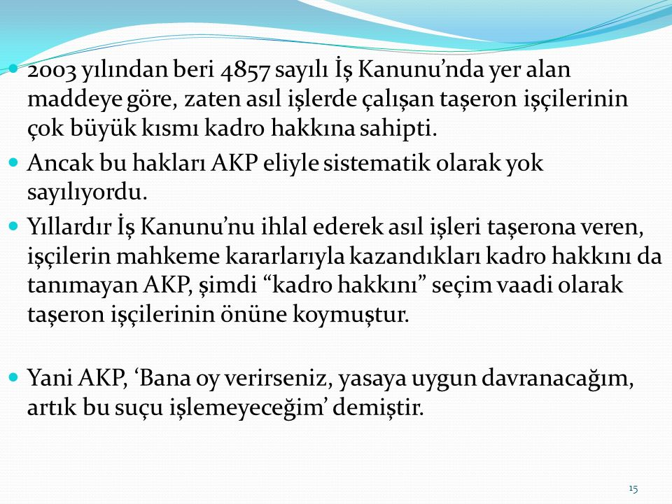 AKP taşeron işçilere kadro verecek mi? AKP'nin seçim öncesi vaatlerinden biri de (her seçim öncesi olduğu gibi) taşeron işçilerin kadroya alınmasıydı.