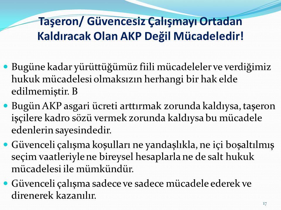 Türkiye'de taşeron çalıştırmayı yaygınlaştıran AKP'dir. AKP iktidarı döneminde taşeron işçi sayısı 300 binden 2 milyona çıkmıştır. Kamuda taşeron işçi