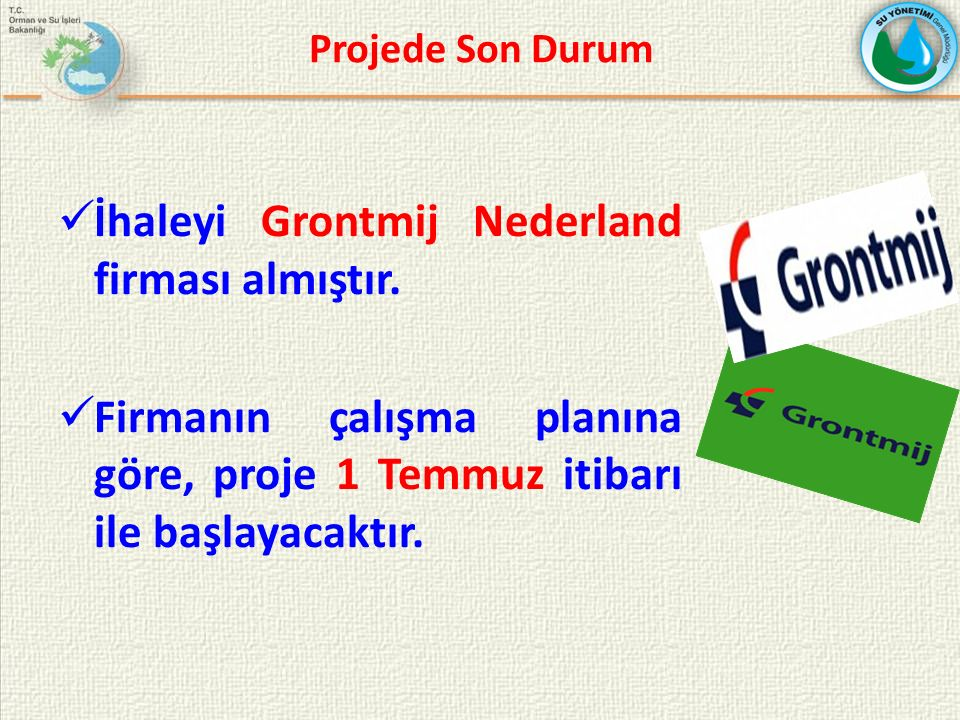 Projede Son Durum İhaleyi Grontmij Nederland firması almıştır. Firmanın çalışma planına göre, proje 1 Temmuz itibarı ile başlayacaktır.