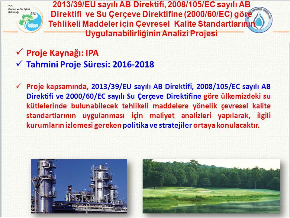 2013/39/EU sayılı AB Direktifi, 2008/105/EC sayılı AB Direktifi ve Su Çerçeve Direktifine (2000/60/EC) göre Tehlikeli Maddeler için Çevresel Kalite Standartlarının Uygulanabilirliğinin Analizi Projesi Proje Kaynağı: IPA Tahmini Proje Süresi: 2016-2018 Proje kapsamında, 2013/39/EU sayılı AB Direktifi, 2008/105/EC sayılı AB Direktifi ve 2000/60/EC sayılı Su Çerçeve Direktifine göre ülkemizdeki su kütlelerinde bulunabilecek tehlikeli maddelere yönelik çevresel kalite standartlarının uygulanması için maliyet analizleri yapılarak, ilgili kurumların izlemesi gereken politika ve stratejiler ortaya konulacaktır.
