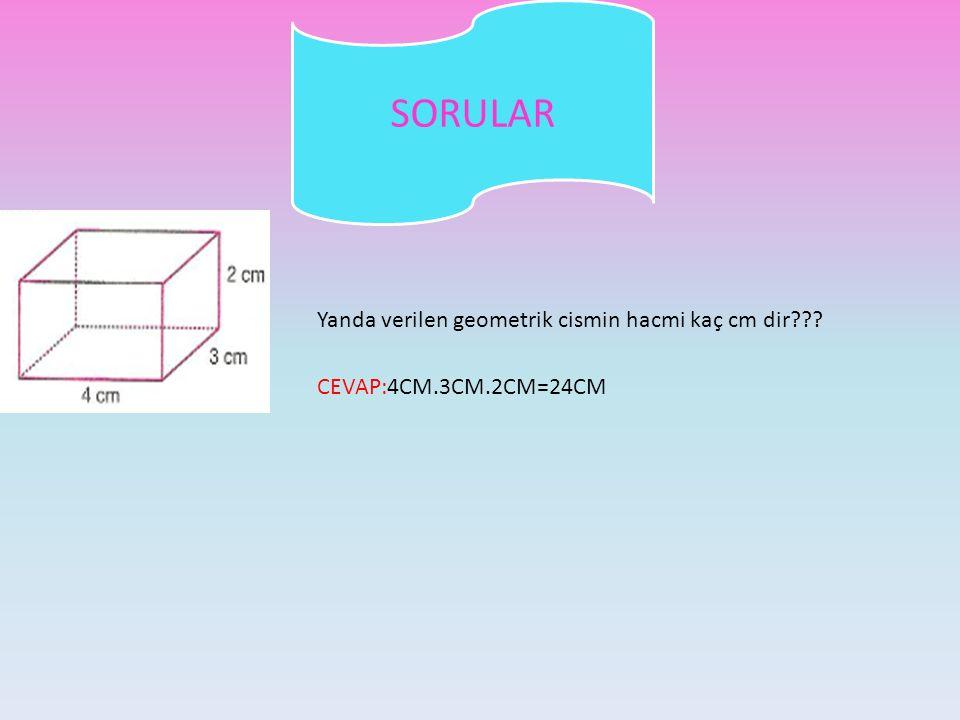 SORULAR Yanda verilen geometrik cismin hacmi kaç cm dir??? CEVAP:4CM.3CM.2CM=24CM